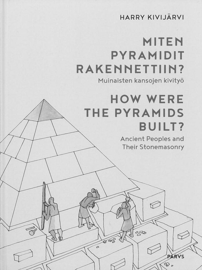 Harry Kivijärven teos Miten pyramidit rakennettiin? Serlachius museoiden julkaisun kansikuva.